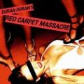 Duran Duran - DURAN DURAN: Red Carpet Massacre (SONY/BMG)