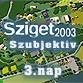 Sziget - Sziget 2003 Szubjektív: 3.nap