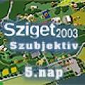 Sziget - Sziget 2003 Szubjektív: 5.nap