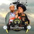 Balkan Fanatik - The Balkan Fanatik: Ölelj magadhoz (szerzői kiadás)