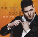 Michael Bublé - Michael Bublé: To Be Loved (Reprise Records/Warner)
